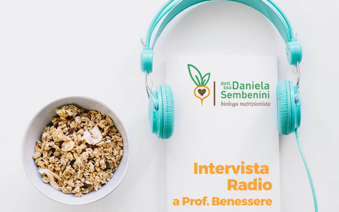 Parliamo di alimentazione anche in Radio da Prof. Benessere